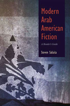 Modern Arab American Fiction: A Reader's Guide by Steven