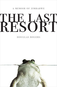 The Last Resort: A Zimbabwe Memoir by Douglas Rogers