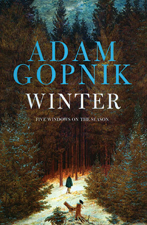 Winter: Five Windows on the Season by Adam Gopnik