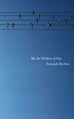 We, the Children of Cats by Tomoyuki Hoshino