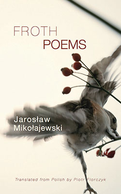 Froth Poems by Jaroslaw Miolajewski