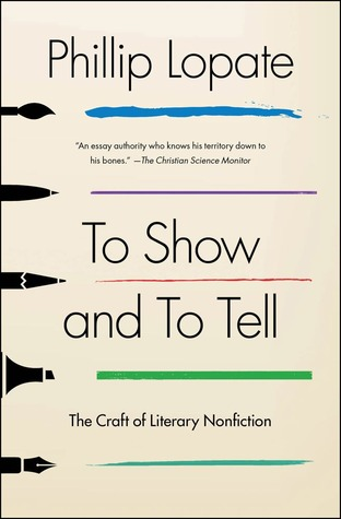 to show and to tell the craft of literary nonfiction and portrait  although phillip lopate regards his personal essays as literaryas opposed  to creativenonfiction his creativity is very much in evidence