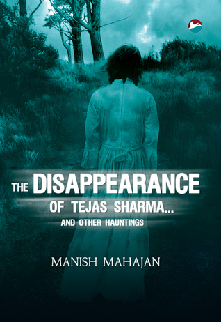 The Disappearance of Tejas Sharma and Other Hauntings