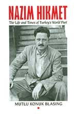 Nazim Hikmet: The Life and Times of Turkey's World Poet