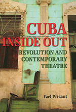 Cuba Inside Out: Revolution and Contemporary Theatre