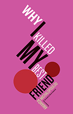 Why I Killed My Best Friend