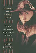 Holding On Upside Down:The Life and Work of Marianne Moore