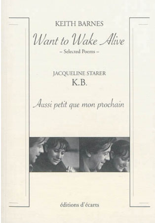 Want to Wake Alive: Selected Poems /  K. B. Aussi petit que mon prochain by Keith Barnes & Jacqueline Starer