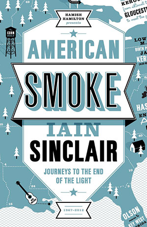 American Smoke: Journeys to the End of the Light by Iain Sinclair