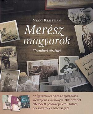 The cover to Merész magyarok, 30 emberi történet by Krisztián Nyáry