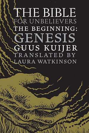 The Bible for Unbelievers: The Beginning: Genesis