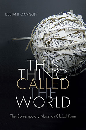 The cover to This Thing Called the World: The Contemporary Novel as Global Form by Debjani Ganguly