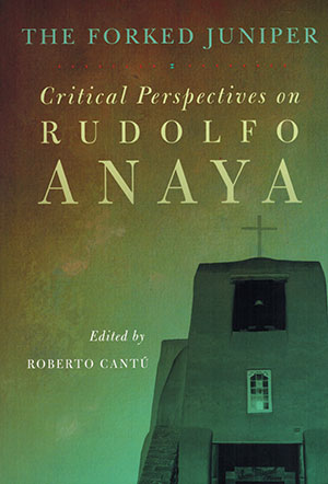 The cover to The Forked Juniper: Critical Perspectives on Rudolfo Anaya