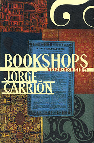 The cover to Bookshops: A Reader's History by Jorge Carrión