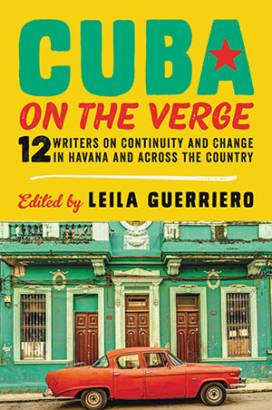The cover to Cuba on the Verge: 12 Writers on Continuity and Change in Havana and across the Country