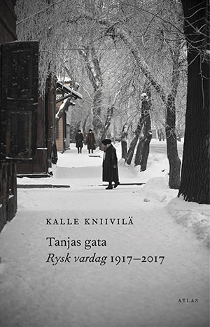The cover to Tanjas gata: Rysk vardag 1917–2017 by Kalle Kniivilä