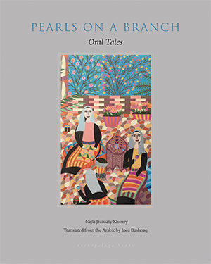 The cover to Pearls on a Branch: Tales from the Arab World Told by Women by Najla Jraissaty Khoury