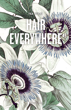 Cover to Hair Everywhere by Tea Tulić