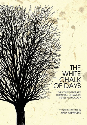 The cover to The White Chalk of Days: The Contemporary Ukrainian Literature Series Anthology