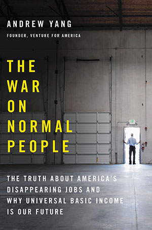 The cover to The War on Normal People: The Truth about America's Disappearing Jobs and Why Universal Basic Income Is Our Future by Andrew Young