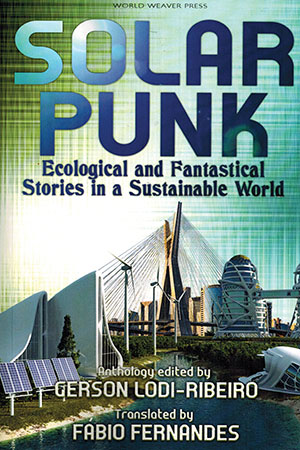 Solarpunk: Ecological and Fantastical Stories in a