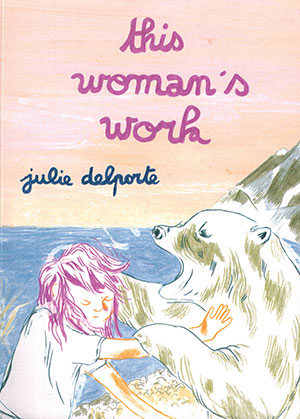 The cover to This Woman's Work by Julie Delporte