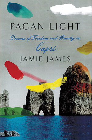 The cover to Pagan Light: Dreams of Freedom and Beauty in Capri by Jamie James