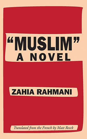 "The cover to ""Muslim"": A Novel by Zahia Rahmani"
