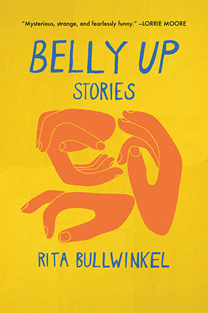 The cover to Belly Up: Stories by Rita Bullwinkel