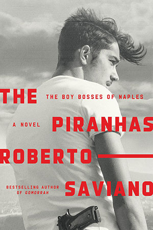 The cover to The Piranhas: The Boy Bosses of Naples by Roberto Saviano