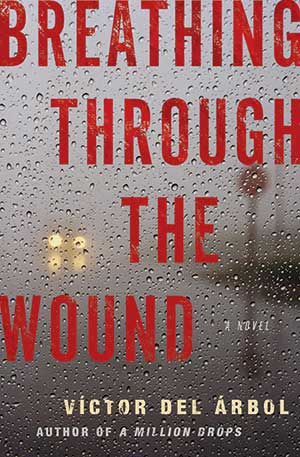 The cover to Breathing through the Wound by Víctor del Árbol