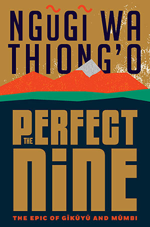 The cover to The Perfect Nine: The Epic of Gĩkũyũ and Mũmbi by Ngũgĩ wa Thiong'o