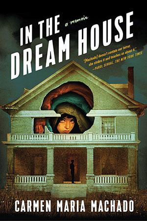 The cover to In the Dream House: A Memoir by Carmen Maria Machado