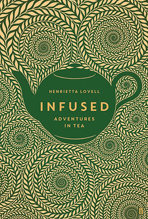 The cover to Infused: Adventures in Tea by Henrietta Lovell