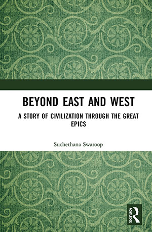 The cover to Beyond East and West: A Story of Civilization through the Great Epics by Suchethana Swaroop
