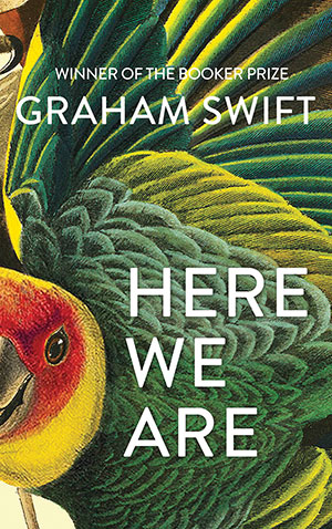 The cover to Here We Are by Graham Swift