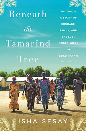 The cover to Beneath the Tamarind Tree: A Story of Courage, Family, and the Lost Schoolgirls of Boko Haram by Isha Sesay