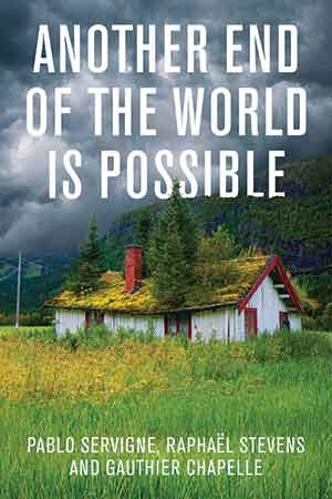 The cover to Another End of the World Is Possible: Living the Collapse (and Not Merely Surviving It) by Pablo Servigne, Raphaël Stevens, & Gauthier Chapelle