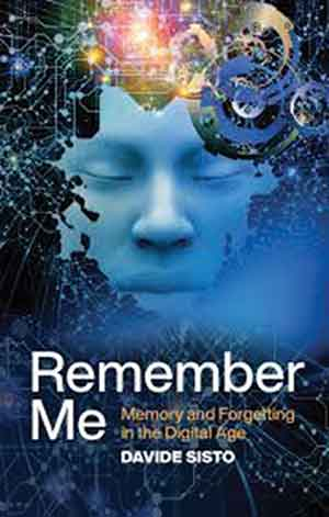 The cover to Remember Me: Memory and Forgetting in the Digital Age by Davide Sisto