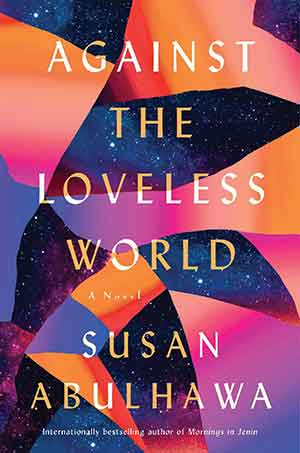 The cover to Against the Loveless World by Susan Abulhawa