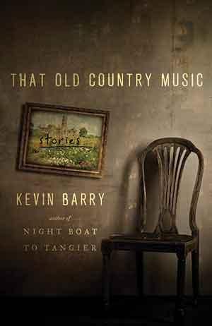 The cover to That Old Country Music: Stories by Kevin Barry