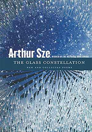 The cover to The Glass Constellation: New and Collected Poems by Arthur Sze