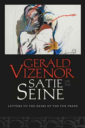 The cover to Satie on the Seine: Letters to the Heirs of the Fur Trade by Gerald Vizenor