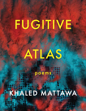 The cover to Fugitive Atlas by Khaled Mattawa