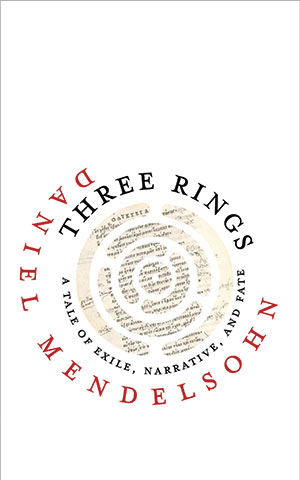 The cover to Three Rings: A Tale of Exile, Narrative, and Fate by Daniel Mendelsohn
