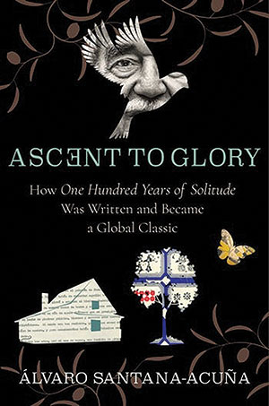 The cover to Ascent to Glory: How One Hundred Years of Solitude Was Written and Became a Global Classic by Álvaro Santana-Acuña