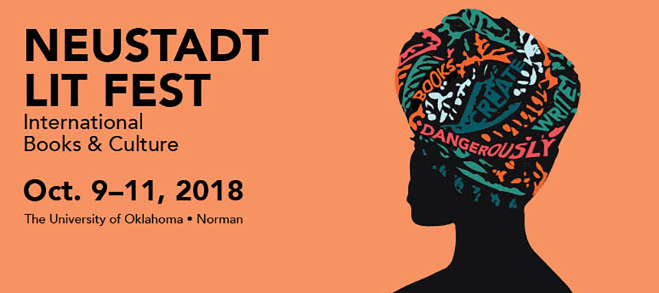 Neustadt Lit Fest International Books & Culture. October 9 through 11, 2018. The University of Oklahoma, Norman.