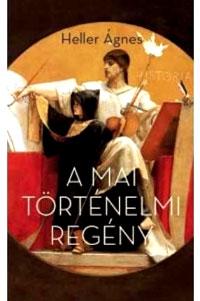 A mai történelmi regény by Ágnes Heller