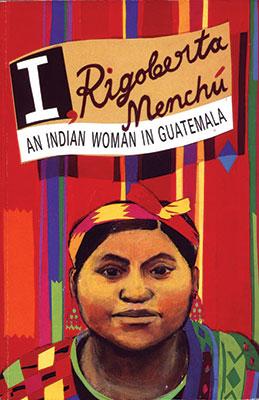 I Rigoberta Menchu: An Idnian Woman in Guatemala
