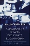 An Uncanny Era: Conversations between Václav Havel and Adam Michnik